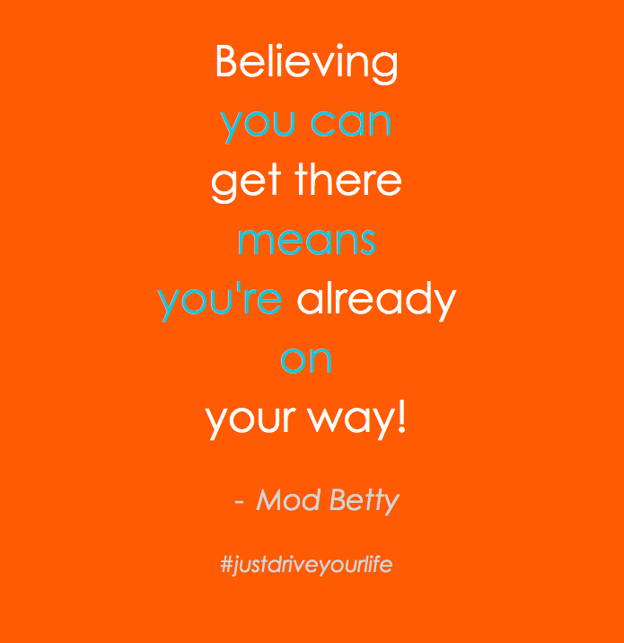 Believing you can get there means youre already on your way JDYL