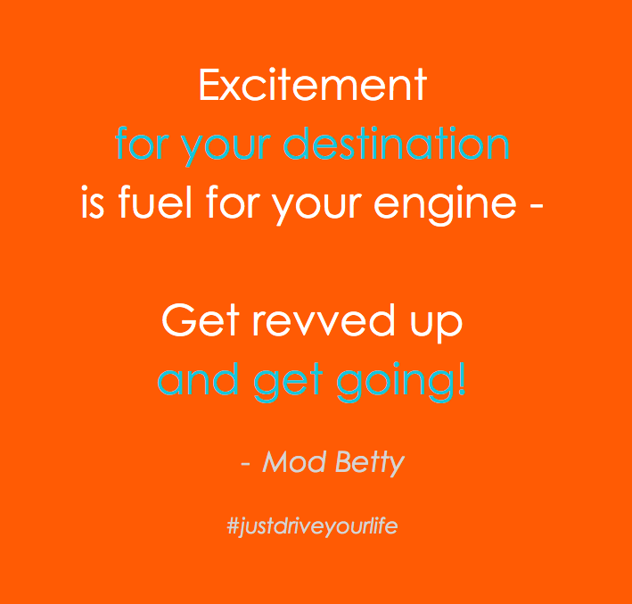excitement for your destination is fuel for your engine rev up get going JDYL