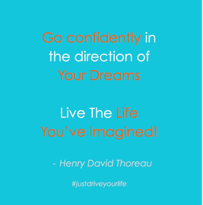 Go Confidently In The Direction Of Your Dreams JDYL