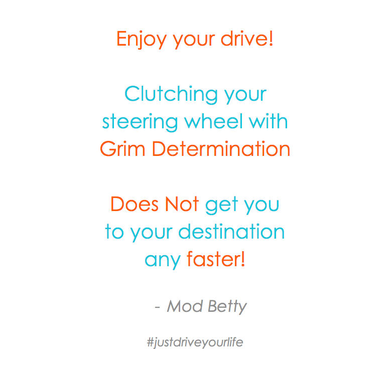 enjoy your drive grim determination does not get you there faster JDYL