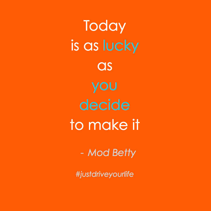 today as lucky as you decide to make it